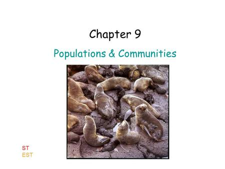 "Chapter 9 Populations & Communities ST EST. 1. Studying Populations In ecological terms, a ""population"" is a group of individuals of the same species,"