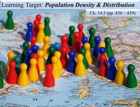 Learning Target: Population Density & Distribution Ch. 14.3 (pp. 436 – 439)