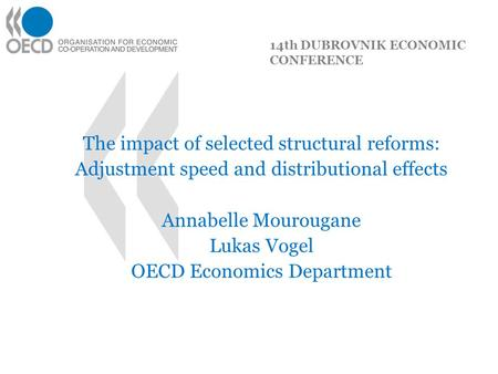 The impact of selected structural reforms: Adjustment speed and distributional effects Annabelle Mourougane Lukas Vogel OECD Economics Department 14th.
