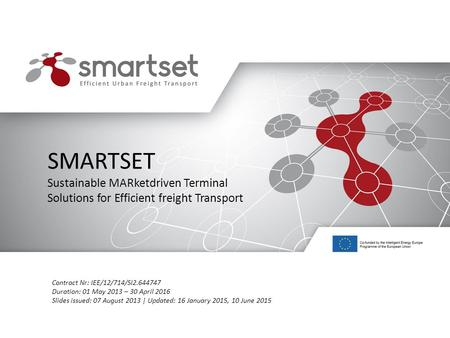 Www.smartset-project.eu SMARTSET Sustainable MARketdriven Terminal Solutions for Efficient freight Transport Contract Nr: IEE/12/714/SI2.644747 Duration: