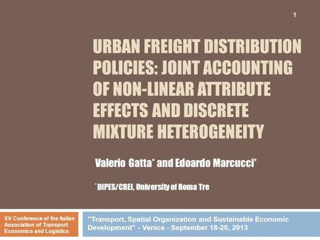 URBAN FREIGHT DISTRIBUTION POLICIES: JOINT ACCOUNTING OF NON-LINEAR ATTRIBUTE EFFECTS AND DISCRETE MIXTURE HETEROGENEITY 1 Valerio Gatta* and Edoardo Marcucci*