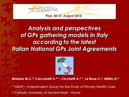 Analysis and perspectives of GPs gathering models in Italy according to the latest Italian National GPs Joint Agreements Mazzeo M.C.*, Ceccarelli A.* °,