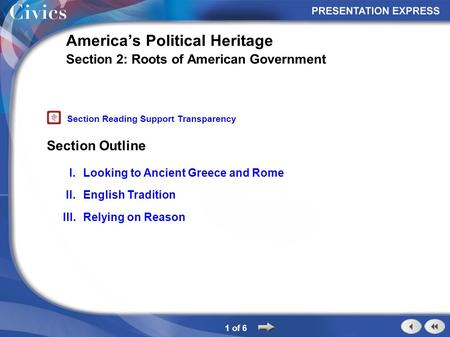 Section Outline 1 of 6 America's Political Heritage Section 2: Roots of American Government I.Looking to Ancient Greece and Rome II.English Tradition III.Relying.