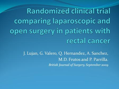 J. Lujan, G. Valero, Q. Hernandez, A. Sanchez, M.D. Frutos and P. Parrilla. British Journal of Surgery, September 2009.