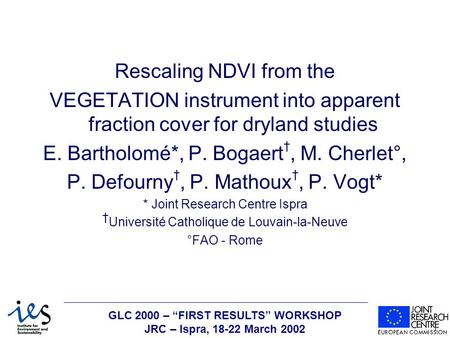 "GLC 2000 – ""FIRST RESULTS"" WORKSHOP JRC – Ispra, 18-22 March 2002 Rescaling NDVI from the VEGETATION instrument into apparent fraction cover for dryland."