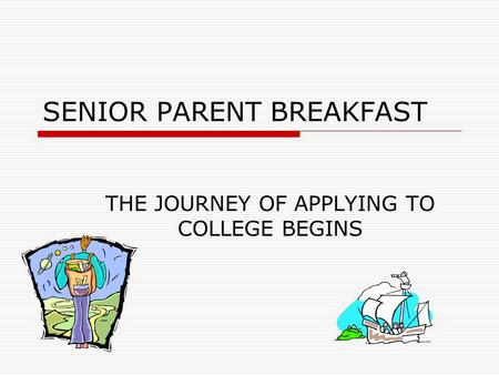 THE JOURNEY OF APPLYING TO COLLEGE BEGINS SENIOR PARENT BREAKFAST.