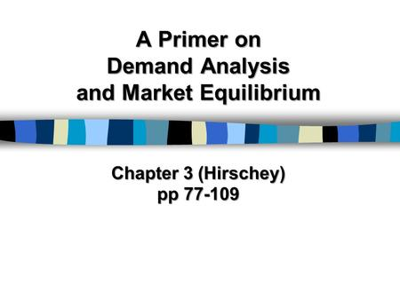 A Primer on Demand Analysis and Market Equilibrium Chapter 3 (Hirschey) pp 77-109.