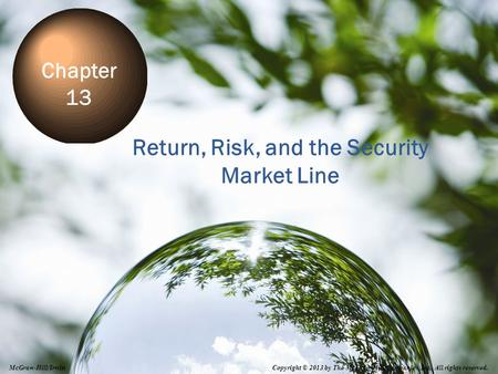 13-0 Return, Risk, and the Security Market Line Chapter 13 Copyright © 2013 by The McGraw-Hill Companies, Inc. All rights reserved. McGraw-Hill/Irwin.