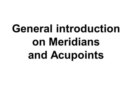 General introduction on Meridians and Acupoints