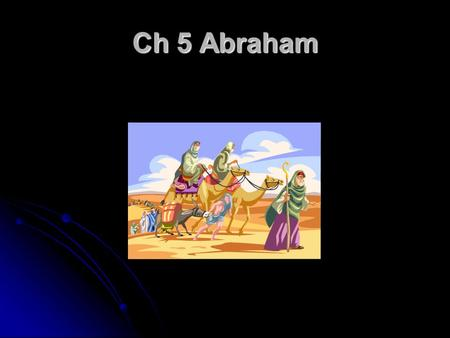 Ch 5 Abraham. Abram Abram called by God to leave his home in Ur Abram called by God to leave his home in Ur Abram took his father, wife Sarai, and his.