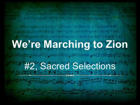 We're Marching to Zion #2, Sacred Selections. Background Written by Isaac Watts (1674 - 1748) The song was first published around 1707 as part of a local.