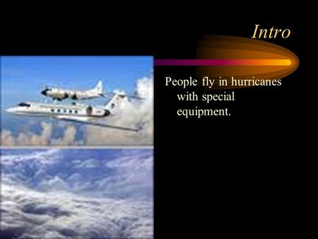 Intro People fly in hurricanes with special equipment.