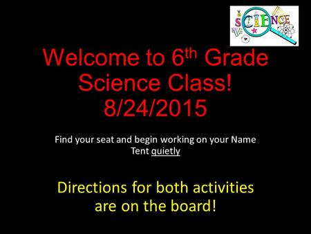 Welcome to 6th Grade Science Class! 8/24/2015