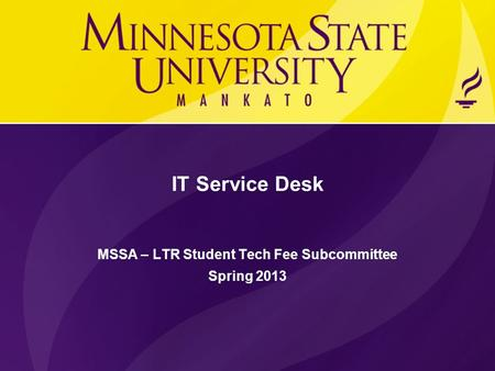 IT Service Desk MSSA – LTR Student Tech Fee Subcommittee Spring 2013.