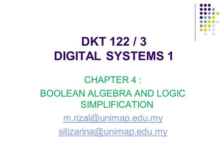 DKT 122 / 3 DIGITAL SYSTEMS 1 CHAPTER 4 : BOOLEAN ALGEBRA AND LOGIC SIMPLIFICATION