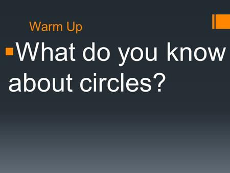 Warm Up  What do you know about circles?. Algebra 3 Chapter 10: Quadratic Relations and Conic Sections Lesson 3: Circles.