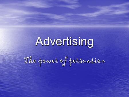 Advertising The power of persuasion. What is Persusasion?