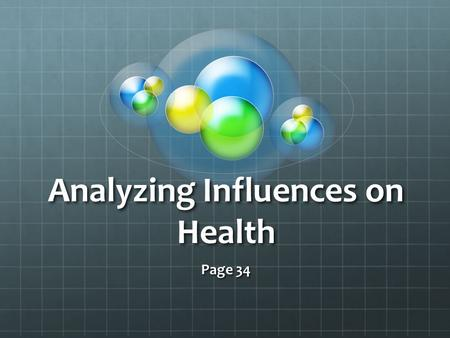 Analyzing Influences on Health Page 34. How to analyze Influences on health 1. Identify people and things that might influence you. 2. Evaluate how the.
