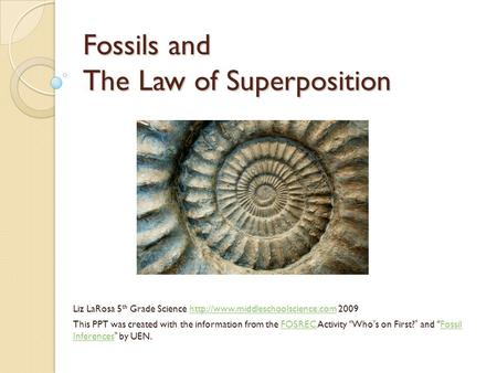 Fossils and The Law of Superposition Liz LaRosa 5 th Grade Science  2009http://www.middleschoolscience.com This PPT was.