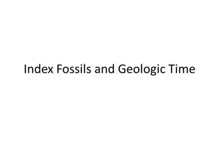 Index Fossils and Geologic Time