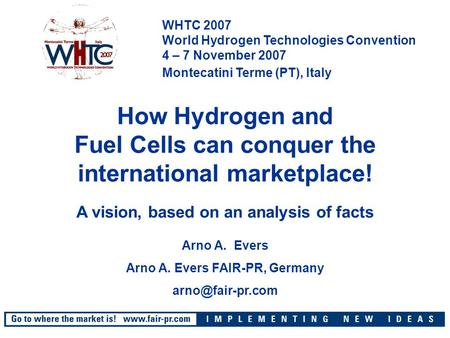 WHTC 2007 World Hydrogen Technologies Convention 4 – 7 November 2007 Montecatini Terme (PT), Italy How Hydrogen and Fuel Cells can conquer the international.