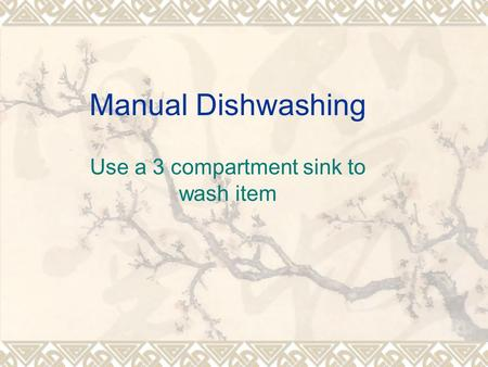 Manual Dishwashing Use a 3 compartment sink to wash item.