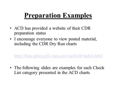 Preparation Examples ACD has provided a website of their CDR preparation status I encourage everyone to view posted material, including the CDR Dry Run.