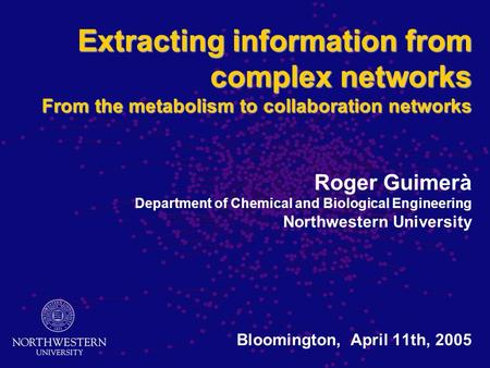 Extracting information from complex networks From the metabolism to collaboration networks Roger Guimerà Department of Chemical and Biological Engineering.