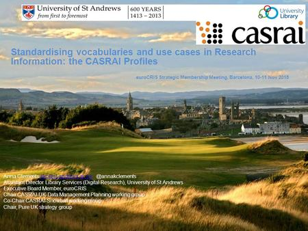 Standardising vocabularies and use cases in Research Information: the CASRAI Profiles euroCRIS Strategic Membership Meeting, Barcelona, 10-11 Nov 2015.