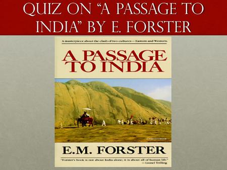 "Quiz on ""A Passage to <strong>India</strong>"" by E. Forster. The significance of the titles of each section: Mosque, Caves and Temple represents: the mysterious depths."