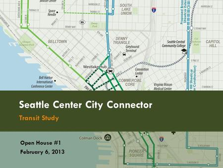Seattle Center City Connector Transit Study Open House #1 February 6, 2013.