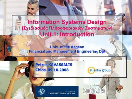 1 Information Systems Design [Σχεδιασμός Πληροφοριακών Συστημάτων] Unit 1: Introduction Univ. of the Aegean Financial and Management Engineering Dpt Petros.