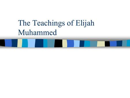 The Teachings of Elijah Muhammed. Whites are devils. n Source of the problems of African Americans n Thoroughly corrupt n All are the same in final analysis.