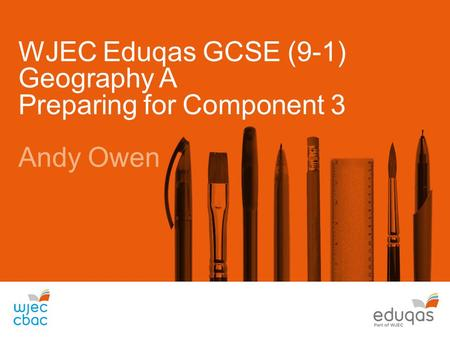 WJEC Eduqas GCSE (9-1) Geography A Preparing for Component 3 Andy Owen.