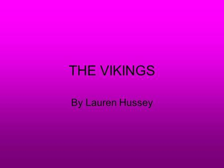 THE VIKINGS By Lauren Hussey.