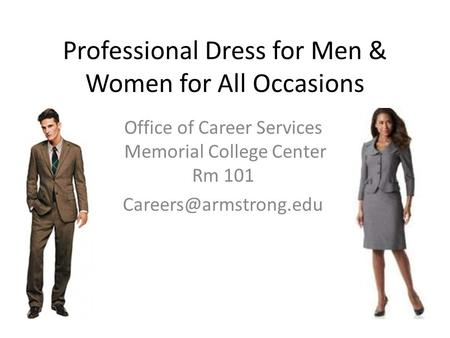 Professional Dress for Men & Women for All Occasions Office of Career Services Memorial College Center Rm 101