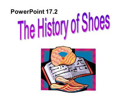 PowerPoint 17.2. people tied large leaves and grass under their feet In the earliest days: people made shoes to protect their feet.