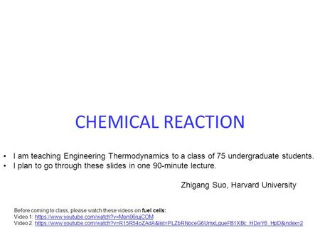 CHEMICAL REACTION I am teaching Engineering Thermodynamics to a class of 75 undergraduate students. I plan to go through these slides in one 90-minute.