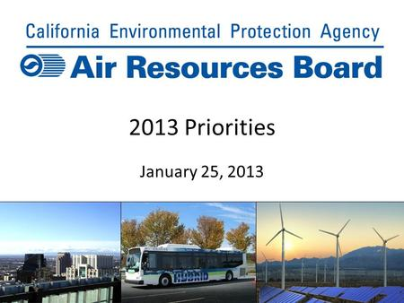 2013 Priorities January 25, 2013. Overview of 2013 Board Actions State implementation plans Climate change: plan update, regulatory actions, sustainable.