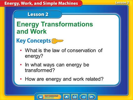 Lesson 2 Reading Guide - KC What is the law of conservation of energy? In what ways can energy be transformed? How are energy and work related? Energy.