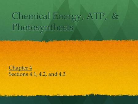 Chemical Energy, ATP, & Photosynthesis Chapter 4 Sections 4.1, 4.2, and 4.3.