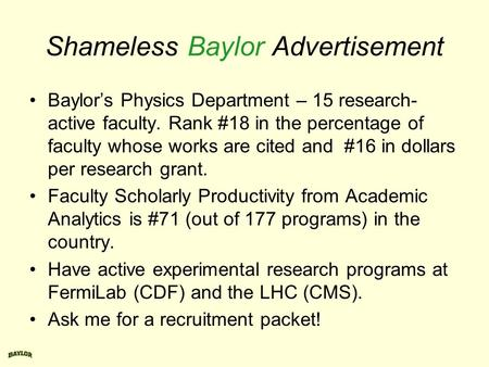 Shameless Baylor Advertisement Baylor's Physics Department – 15 research- active faculty. Rank #18 in the percentage of faculty whose works are cited and.