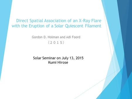 Direct Spatial Association of an X-Ray Flare with the Eruption of a Solar Quiescent Filament Gordon D. Holman and Adi Foord (2015) Solar Seminar on July.