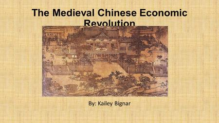 The Medieval Chinese Economic Revolution By: Kailey Bignar.