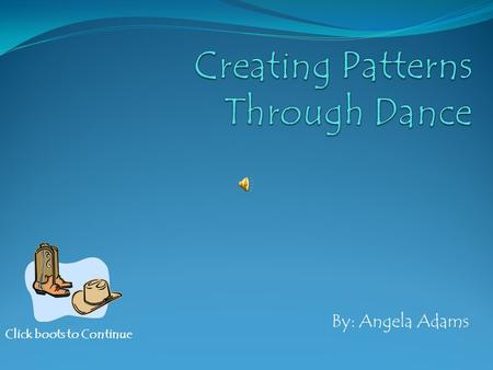 By: Angela Adams Click boots to Continue Contents Patterns all around us Patterns all around us Recognizing Patterns Recognizing Patterns What is Line.