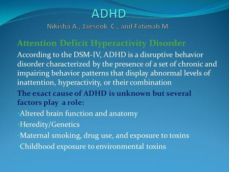 Attention Deficit Hyperactivity Disorder According to the DSM-IV, ADHD is a disruptive behavior disorder characterized by the presence of a set of chronic.