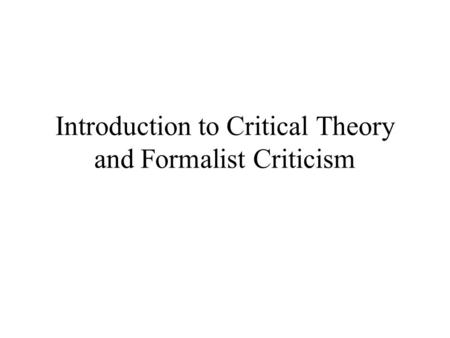 Introduction to Critical Theory and Formalist Criticism.
