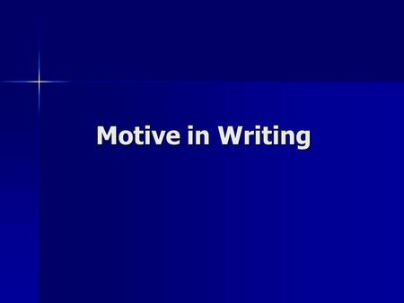 Motive in Writing. 'Motive: the reason, which you establish at the start of your essay, why a reader (someone besides your instructor) might want to read.