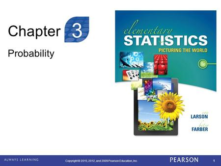 Copyright © 2015, 2012, and 2009 Pearson Education, Inc. 1 Chapter Probability 3.