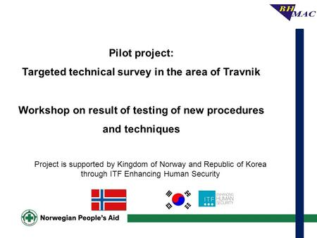 Pilot project: Targeted technical survey in the area of Travnik Workshop on result of testing of new procedures and techniques Project is supported by.